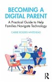 Becoming a Digital Parent: A Practical Guide to Help Families Navigate Technology