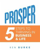 Prosper: 5 Steps to Thriving in Business & Life