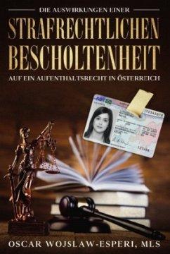 Die Auswirkungen einer strafrechtlichen Bescholtenheit auf ein Aufenthaltsrecht in Österreich - Wojslaw-Esperi, Oscar