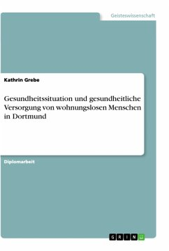 Gesundheitssituation und gesundheitliche Versorgung von wohnungslosen Menschen in Dortmund