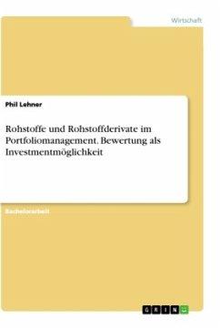 Rohstoffe und Rohstoffderivate im Portfoliomanagement. Bewertung als Investmentmöglichkeit