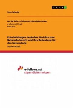 Entscheidungen deutscher Gerichte zum Naturschutzrecht und ihre Bedeutung für den Naturschutz