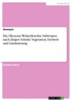 Die Ökozone Winterfeuchte Subtropen nach Jürgen Schultz. Vegetation, Tierwelt und Landnutzung
