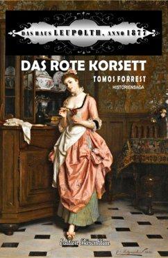 Das rote Korsett: Das Haus Leupolth Anno 1877