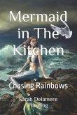 Mermaid in The Kitchen: Chasing Rainbows