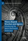 Theory Beyond Structure and Agency