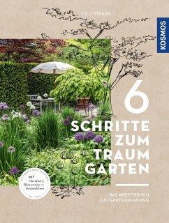 6 Schritte zum Traumgarten (eBook, PDF) - Straub, Lilli