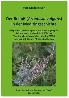 Der Beifuß (Artemisia vulgaris) in der Medizingeschichte - Klin, Paul Michael