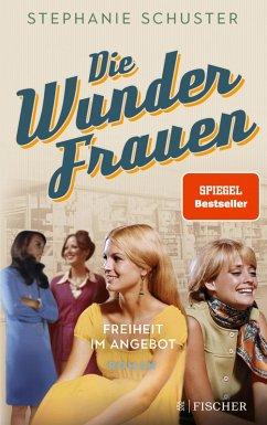 Freiheit im Angebot / Wunderfrauen-Trilogie Bd.3 (eBook, ePUB) - Schuster, Stephanie