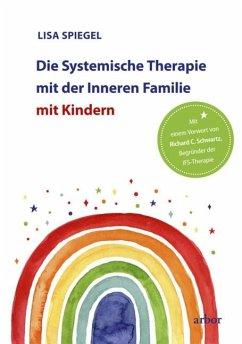 Die Systemische Therapie mit der Inneren Familie mit Kindern - Spiegel, Lisa