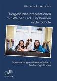 Tiergestützte Interventionen mit Welpen und Junghunden in der Schule. Voraussetzungen - Besonderheiten - Fördermöglichkeiten