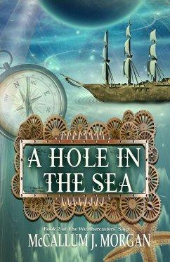 A Hole in the Sea (Weather Caster Saga, #2) (eBook, ePUB) - Morgan, McCallum J.