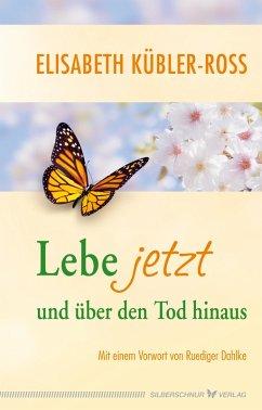 Lebe jetzt und über den Tod hinaus (eBook, ePUB) - Kübler-Ross, Elisabeth
