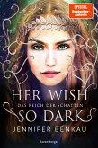Her wish so dark / Das Reich der Schatten Bd.1