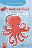 Aktivierung to go: 55 Bewegungsspiele für Senioren und Seniorinnen