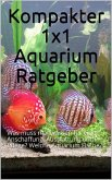 Kompakter 1x1 Aquarium Ratgeber (eBook, ePUB)