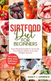 SirtFood Diet: The Ultimate Guide To Activate Your Skinny Gene and Lose Weight Quickly (eBook, ePUB)