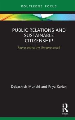 Public Relations and Sustainable Citizenship (eBook, ePUB) - Munshi, Debashish; Kurian, Priya