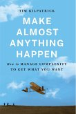Make Almost Anything Happen: How to Manage Complexity to Get What You Want (eBook, ePUB)