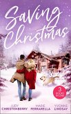 Saving Christmas: Snowbound with Mr Right (Mistletoe & Marriage) / Coming Home for Christmas / The Christmas Baby Bonus (eBook, ePUB)