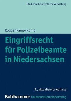 Eingriffsrecht für Polizeibeamte in Niedersachsen - Roggenkamp, Jan;König, Kai