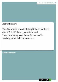 Das Gleichnis von der königlichen Hochzeit (Mt 22,1-14). Interpretation und Untersuchung von Luise Schottroffs sozialgeschichtlichen Ansatzes (eBook, PDF)