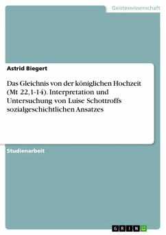 Das Gleichnis von der königlichen Hochzeit (Mt 22,1-14). Interpretation und Untersuchung von Luise Schottroffs sozialgeschichtlichen Ansatzes (eBook, PDF) - Biegert, Astrid