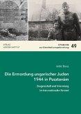 Die Ermordung ungarischer Juden 1944 in Pusztavám