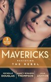 Mavericks: Resisting The Rebel: The Rebel and the Heiress (The Wild Ones) / Falling for Fortune / Why Resist a Rebel? (eBook, ePUB)