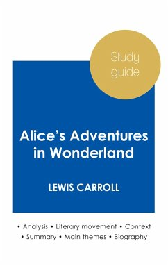 Study guide Alice's Adventures in Wonderland by Lewis Carroll (in-depth literary analysis and complete summary) - Carroll, Lewis