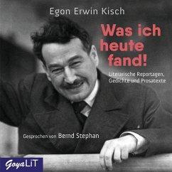 Was ich heute fand! Literarische Reportagen, Gedichte und Prosatexte (MP3-Download) - Kisch, Egon Erwin