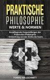 Praktische Philosophie - Werte und Normen: Grundlegende Fragestellungen der Praktischen Philosophie - Entwicklung von der Antike bis heuten (eBook, ePUB)