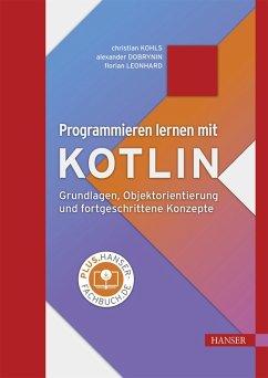 Programmieren lernen mit Kotlin (eBook, PDF) - Kohls, Christian; Dobrynin, Alexander; Leonhard, Florian