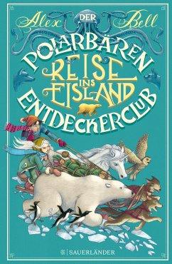 Reise ins Eisland / Der Polarbären-Entdeckerclub Bd.1 (Mängelexemplar) - Bell, Alex