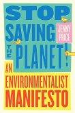 Stop Saving the Planet!: An Environmentalist Manifesto (eBook, ePUB)