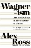 Wagnerism: Art and Politics in the Shadow of Music (eBook, ePUB)