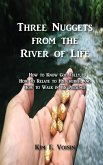 Three Nuggets from the River of Life