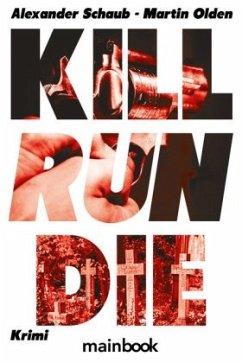 Kill Run Die - Schaub, Alexander;Olden, Martin
