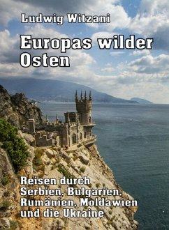 Europas wilder Osten (eBook, ePUB) - Witzani, Ludwig