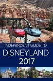 The Independent Guide to Disneyland 2017 (eBook, ePUB)
