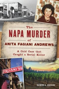 The Napa Murder of Anita Fagiani Andrews: A Cold Case That Caught a Serial Killer - Guadagni, Raymond A.