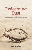 Redeeming Dust: A Political Drama from First Century Palestine