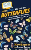 HowExpert Guide to Butterflies: 101 Lessons to Learn Everything About Butterflies From A to Z
