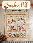 Pumpkin Hill: Appliqué a Whimsical Quilter's Tale