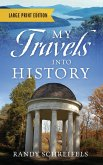 My Travels Into History - Large Print Edition