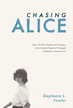 Chasing Alice: How the Life, Murder, and Legacy of an English Teacher Changed a Delmarva Community - Fowler, Stephanie L.