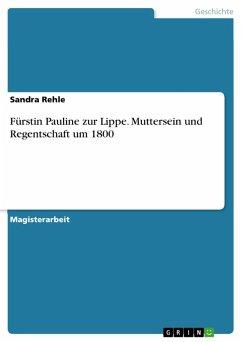 Fürstin Pauline zur Lippe. Muttersein und Regentschaft um 1800 (eBook, PDF)