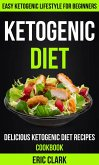 Ketogenic Diet: Delicious Ketogenic Diet Recipes Cookbook: Easy Ketogenic Lifestyle For Beginners (eBook, ePUB)
