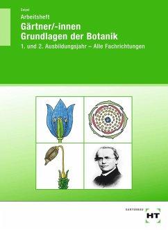 Arbeitsheft Gärtner/-innen Grundlagen der Botanik - Seipel, Holger