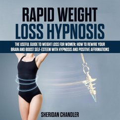 Rapid Weight Loss Hypnosis - The Useful Guide to Weight Loss for Women: How to Rewire your Brain and Boost Self-Esteem with Hypnosis and Positive Affirmations (eBook, ePUB) - Chandler, Sheridan